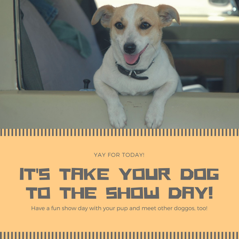 It's Take Your Dog to the show Day!
